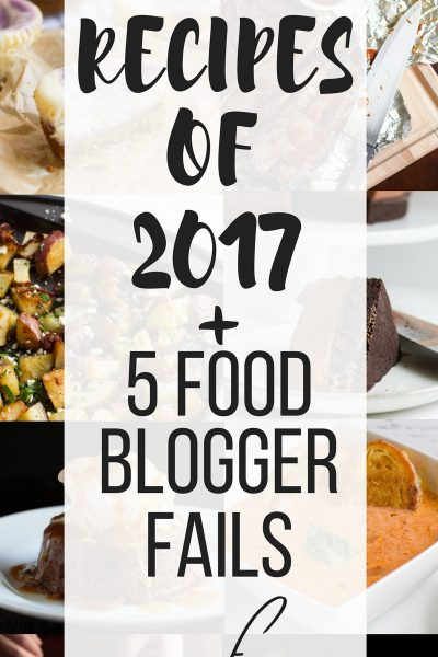 Top 10 Recipes and 5 Food Blogger Fails of 2017